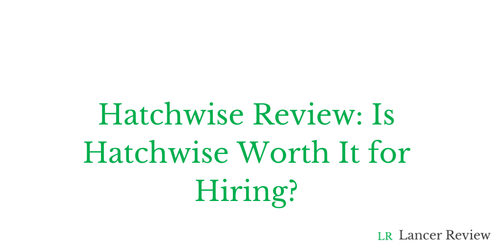 Hatchwise Review: Is Hatchwise Worth It for Hiring?