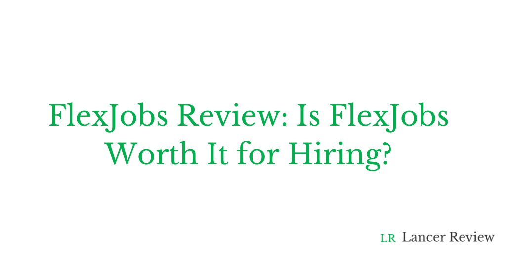 FlexJobs Review: Is FlexJobs Worth It for Hiring?