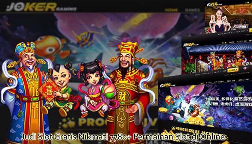 Judi Slot Gratis Nikmati 7780 Permainan Slot Di Online