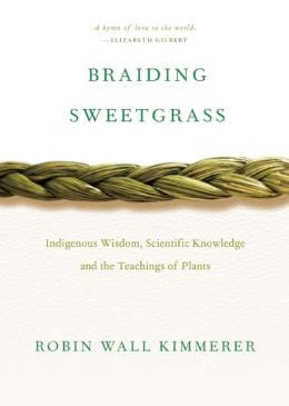 Braiding Sweetgrass: Indigenous Wisdom Scientific Knowledge and the  Teachings of Plants by Robin Wall Kimmerer / Birchbark Books & Native Arts