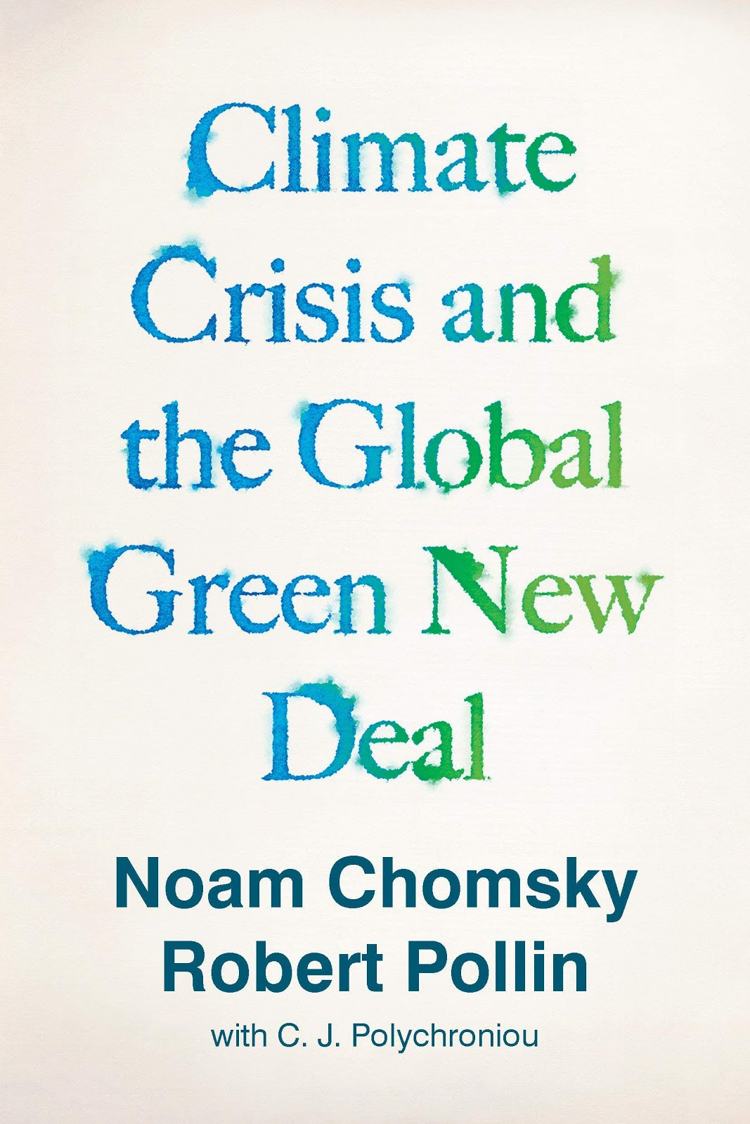 Climate Crisis and the Global Green New Deal: The Political Economy of  Saving the Planet: Chomsky, Noam, Pollin, Robert, Polychroniou, C.J.:  9781788739856: Amazon.com: Books