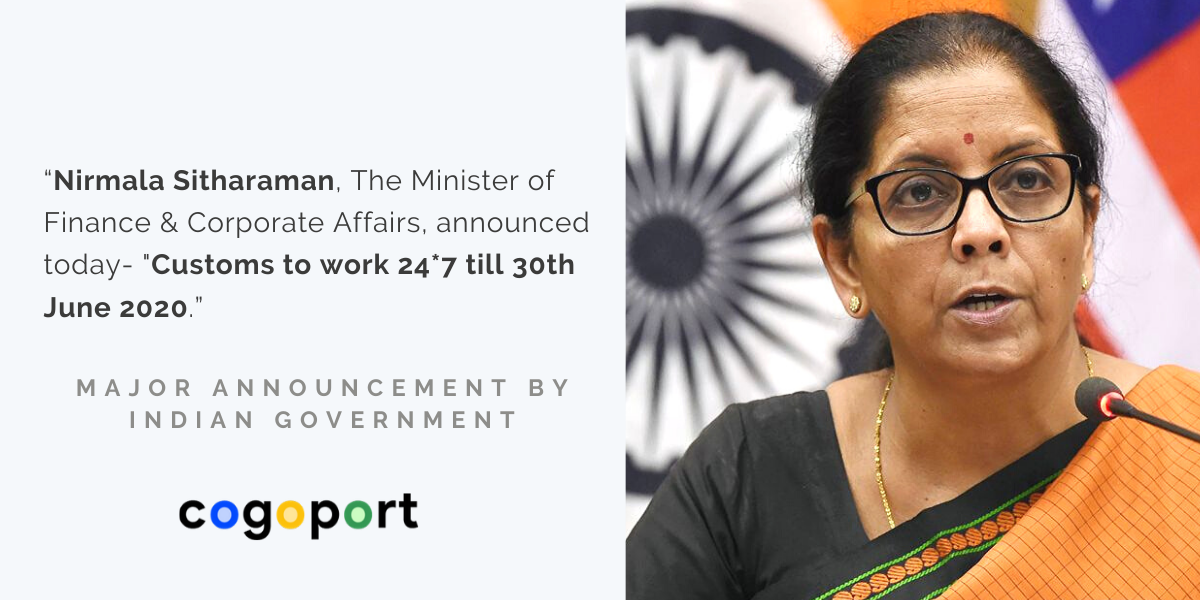 Nirmala Sitharaman, The Minister of Finance &Corporate Affair, announced today-Customs to work 24_7 till 30th June 2020