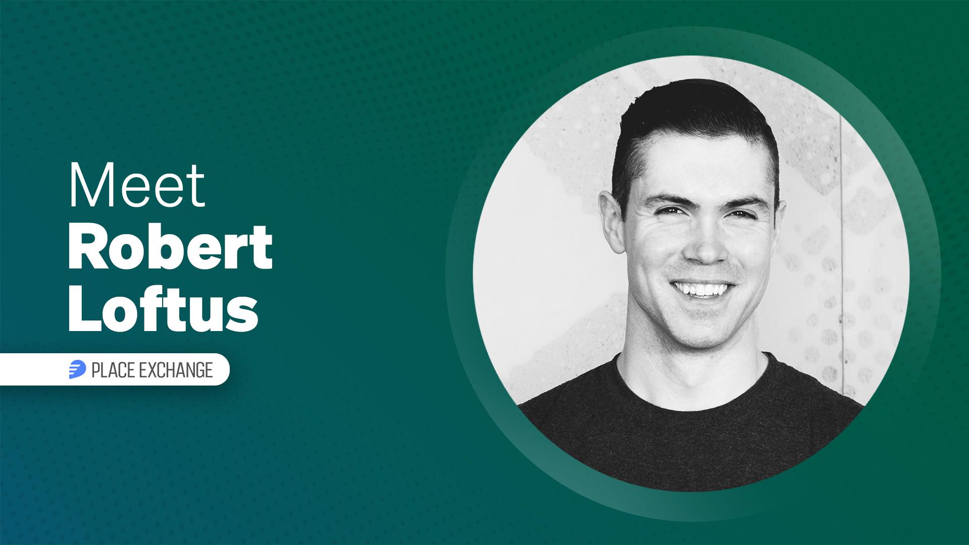 Meet Our Partners: Robert Loftus, Place Exchange