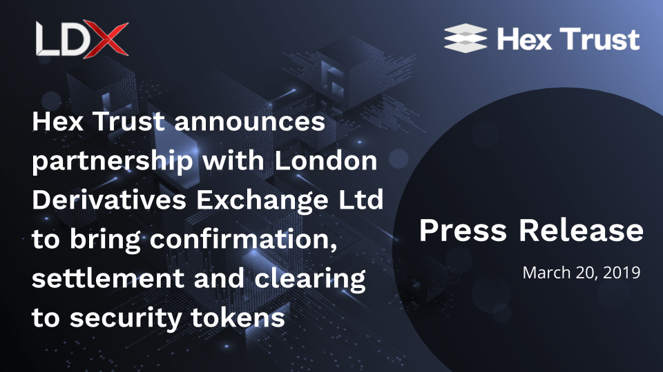 Hex Trust announces partnership with London Derivatives Exchange Ltd to bring confirmation, settlement and clearing to security tokens