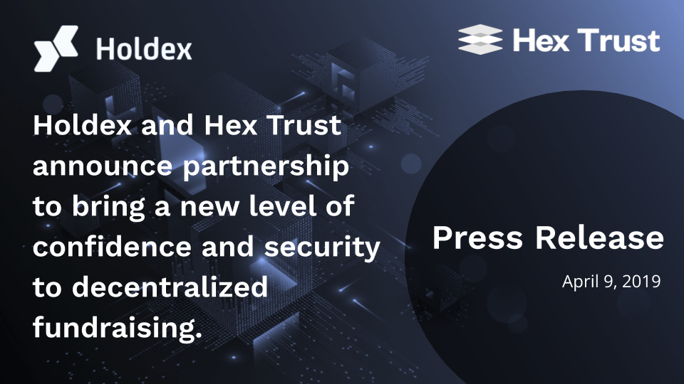 Holdex and Hex Trust announce partnership to bring a new level of confidence and security to decentralized fundraising