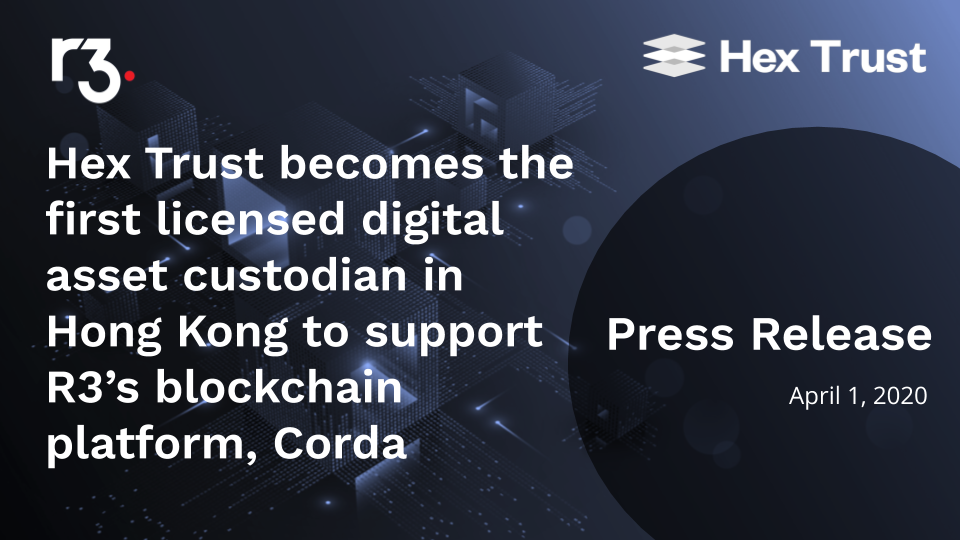 Hex Trust becomes the first licensed digital asset custodian in Hong Kong to support R3's blockchain platform Corda