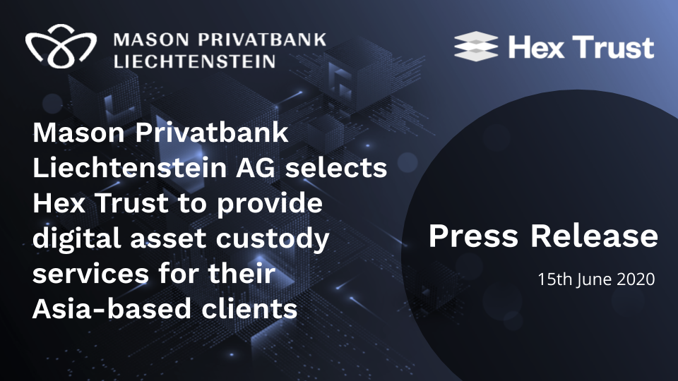 Mason Privatbank Liechtenstein AG selects Hex Trust to provide digital asset custody services for their Asian clients