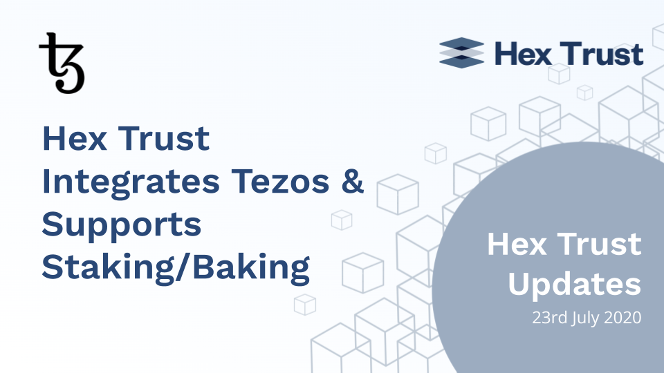 Hex Trust Integrates Tezos & Supports Staking/Baking