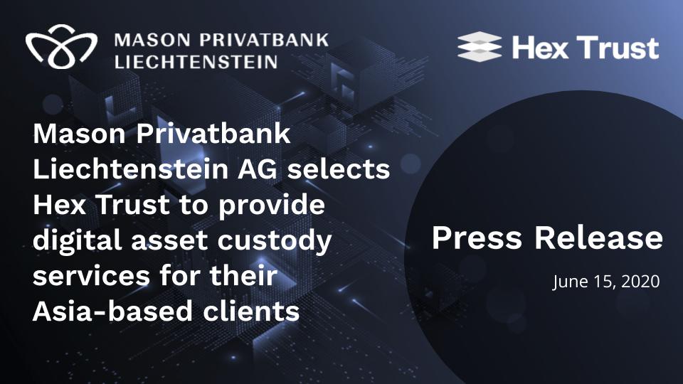 Mason Privatbank Liechtenstein AG selects Hex Trust to provide digital asset custody services for their Asian clients