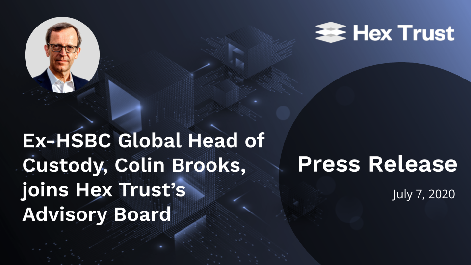 Ex-HSBC Global Head of Custody, Colin Brooks, joins Hex Trust's Advisory Board