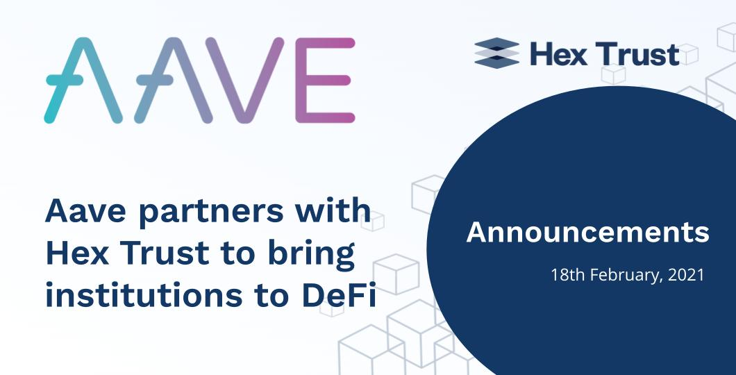 Aave partners with Hex Trust to bring institutions to DeFi