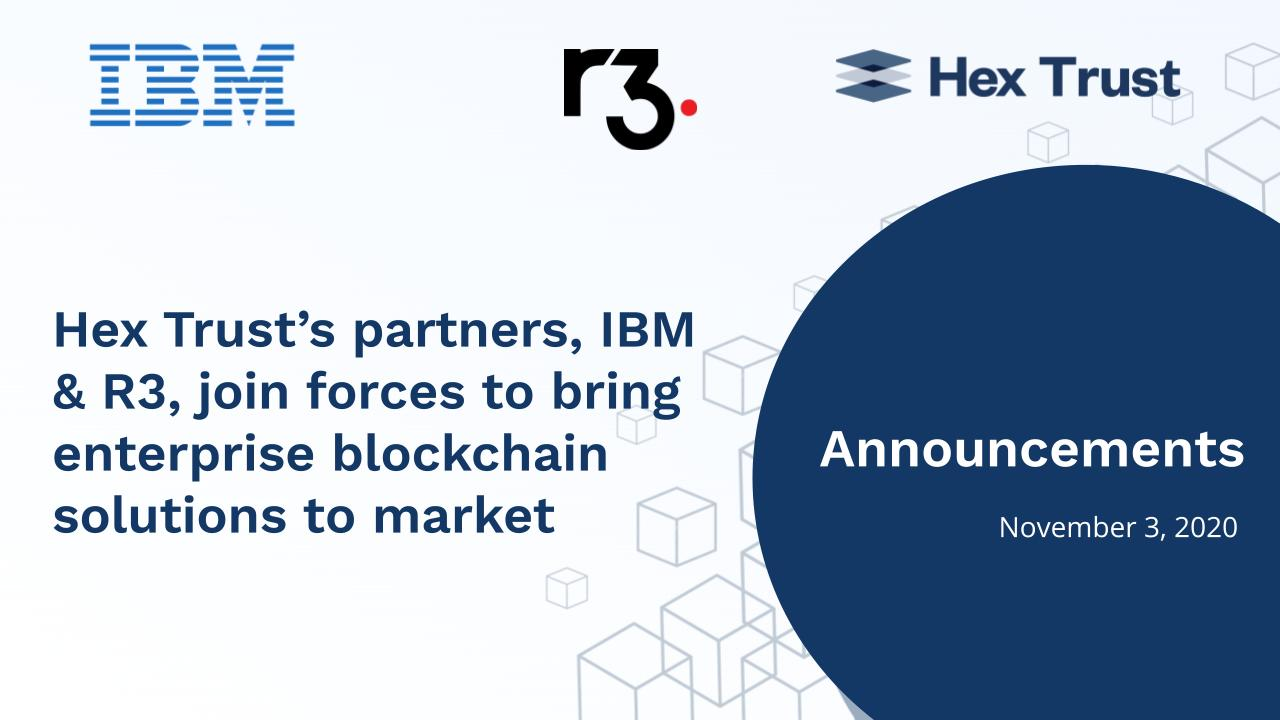 Hex Trust's partners IBM and R3 join forces to bring enterprise blockchain solutions to market