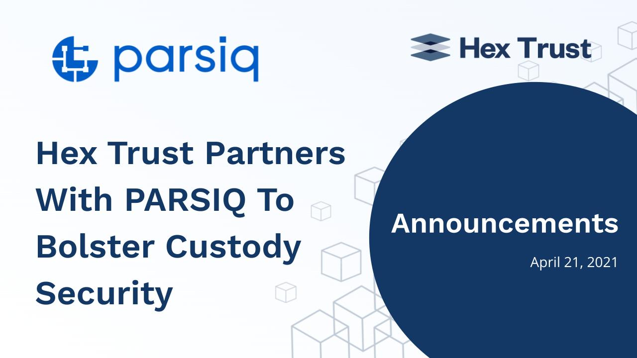 Hex Trust partners with PARSIQ to bolster custody security