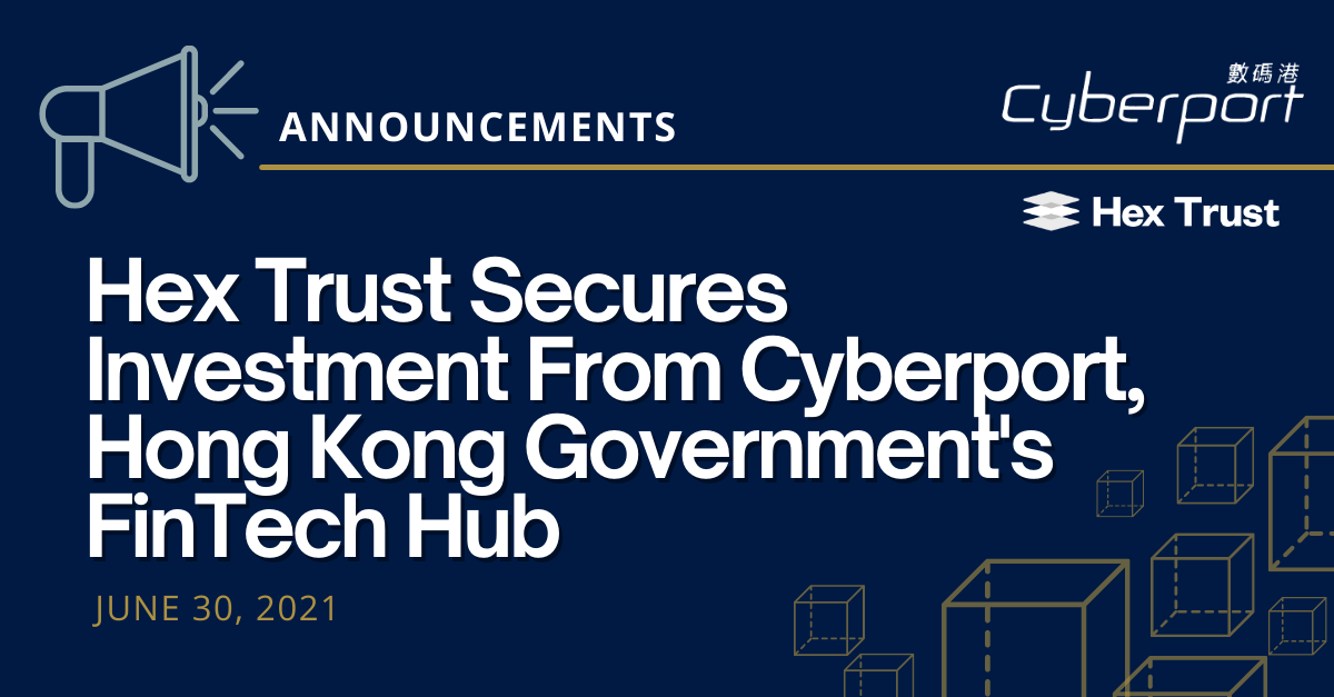 Hex Trust Secures Investment From Cyberport, Hong Kong Government's FinTech Hub