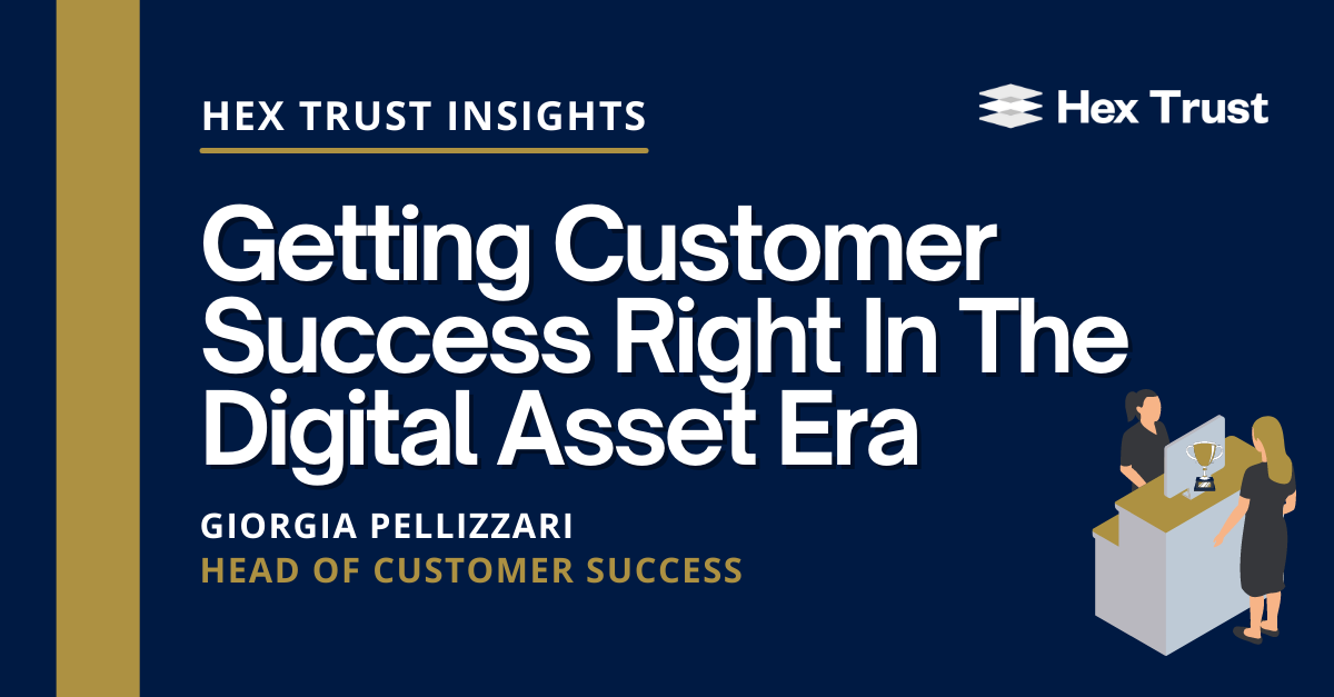 Getting Customer Success Right In The Digital Asset Era