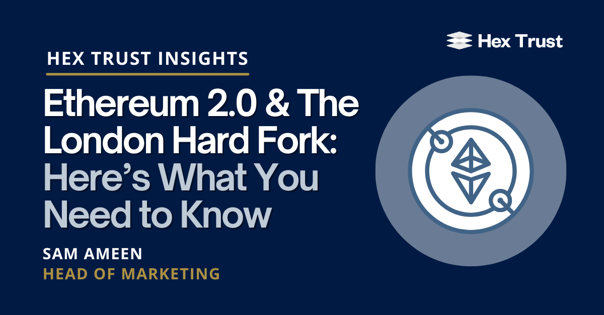 Ethereum 2.0 & The London Hard Fork: Here's What You Need to Know