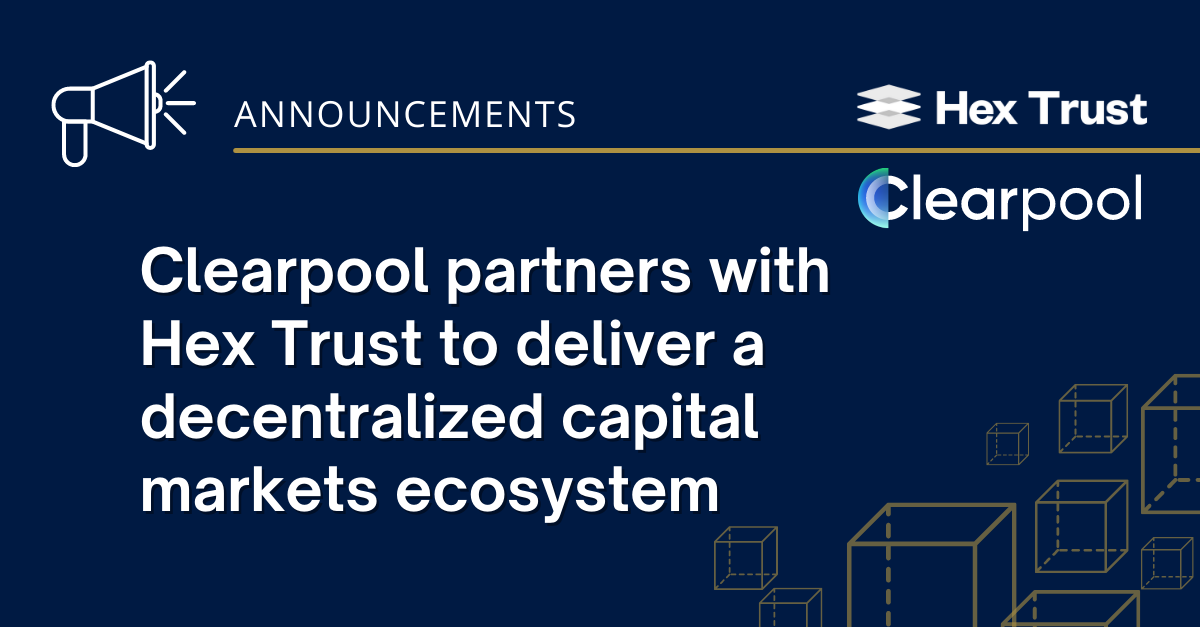 Clearpool partners with Hex Trust to deliver a decentralized capital markets ecosystem