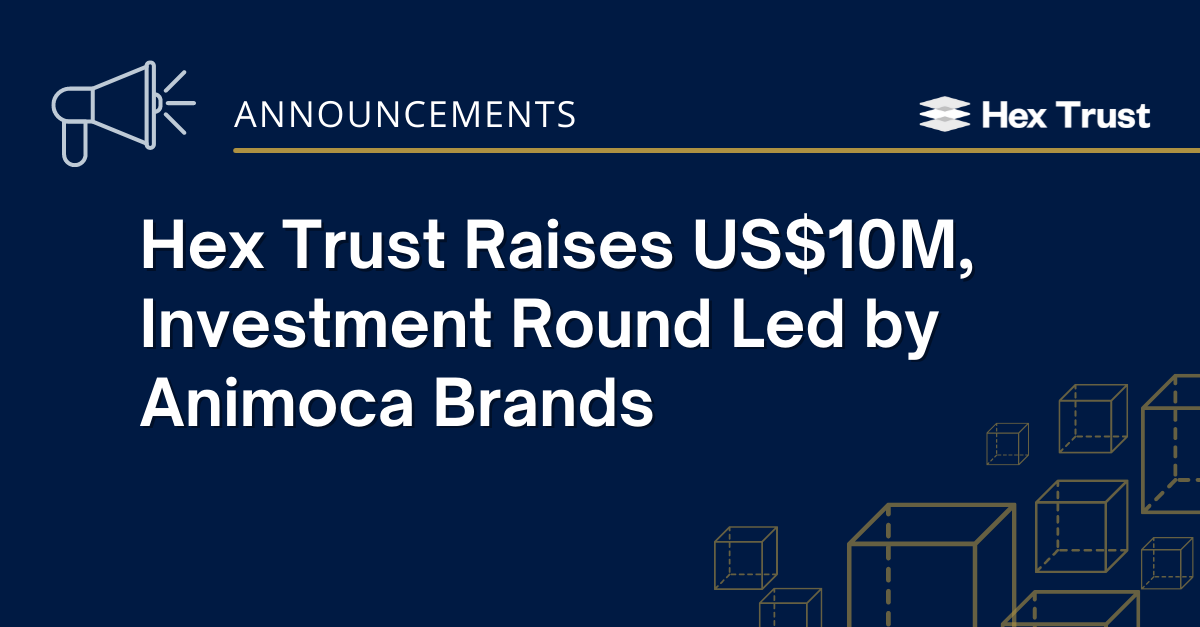 Hex Trust Raises a US$10M Investment Round Led by Animoca Brands