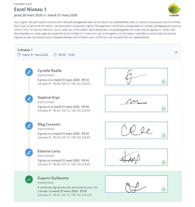 """Cette page présente la piste d'audit de toutes les signatures électroniques réalisées à date concernant cette formation. Les signatures ci-dessous ont été effectuées via la plateforme Dendreo, qui agit en tant que """"Tiers de Confiance� et est garant de la conformité du processus d'émargement électronique en application du décret 2017-382 du 22 mars 2017 relatif aux justificatifs d'assiduité d'une personne en formation. Le recueil et l'archivage des signatures électroniques a été fait en conformité avec le réglement Européen eIDAS. La signature électronique via Dendreo intègre notamment une identification forte des signataires, un process de signature encrypté et sécurisé, un horodatage systématique qualifié, une inaltérabilité des signatures réalisées, une conservation probatoire en coffre-fort numérique en France, et une traçabilité complète de l'intégralité du process."""