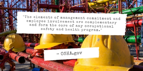 The elements of management commitment and employee involvement are complementary and form the core of any occupational safety and health program. Quote by OSHA.