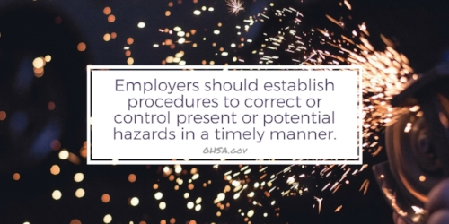 OSHA Quote: Employers should establish procedures to correct or control present or potential hazards in a timely manner.