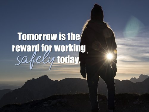 Tomorrow is the Reward for Working Safely Today