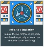 Job Site Ventilation. Ensure the workplace is properly ventilated especially when active materials are circulating.
