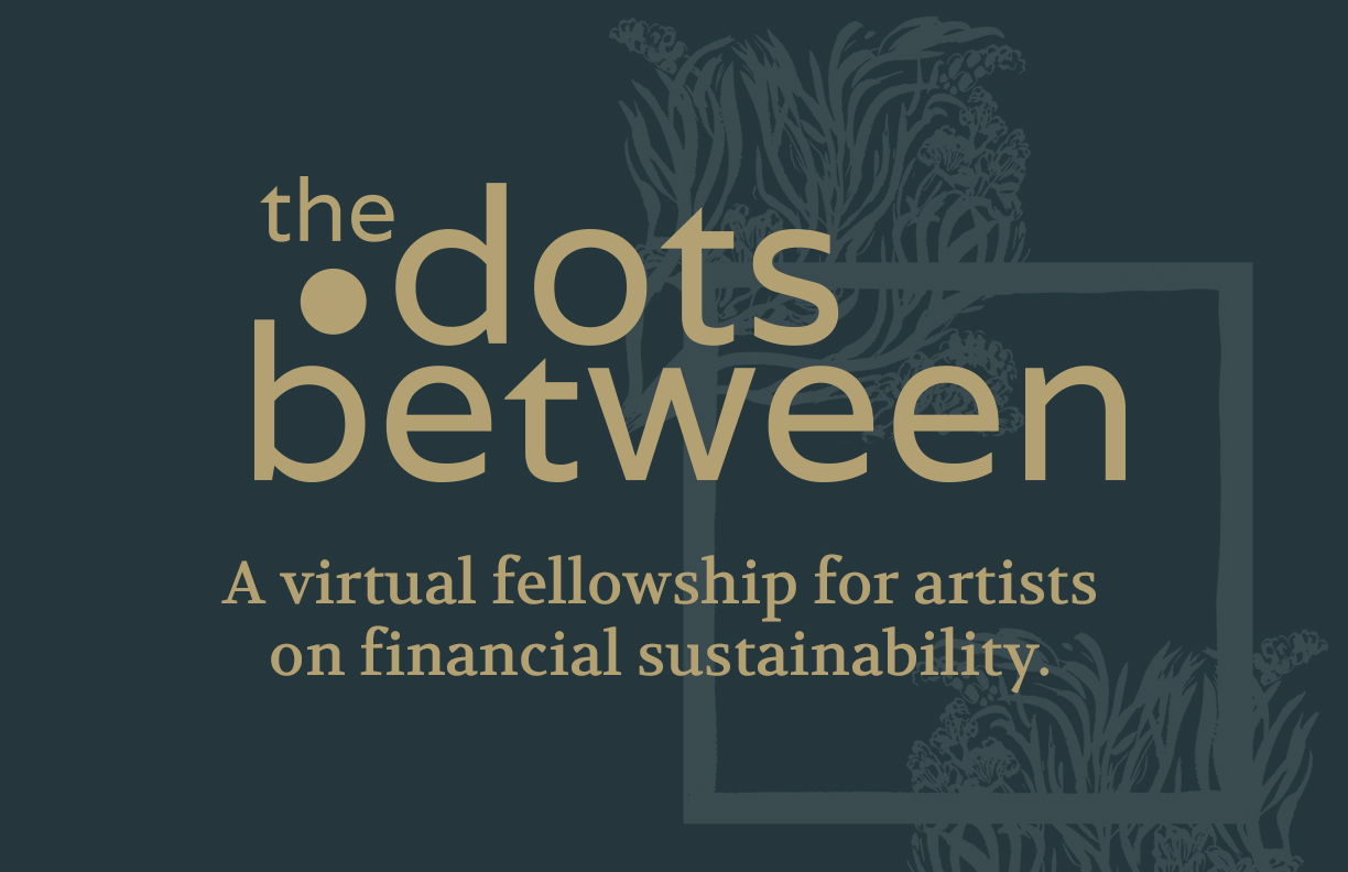 Thumbnail of the the dots between word mark with the tagline, A virtual fellowship for artists on financial sustainability.
