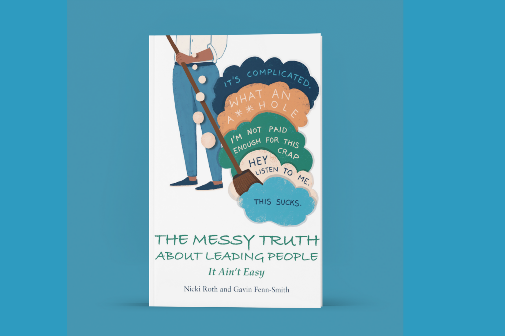The Messy Truth About Leading People: It Ain't Easy book