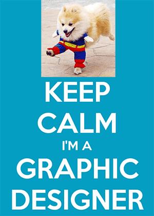 Keep Calm, I'm a Graphic Designer