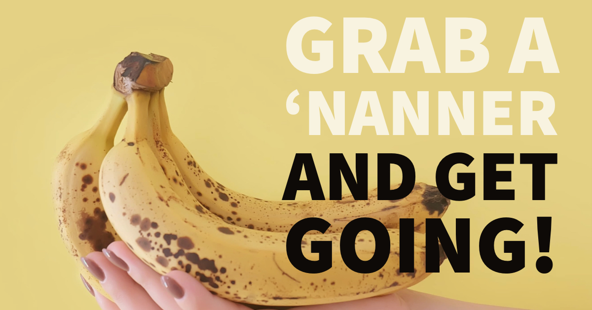 Grab a 'nanner and get going