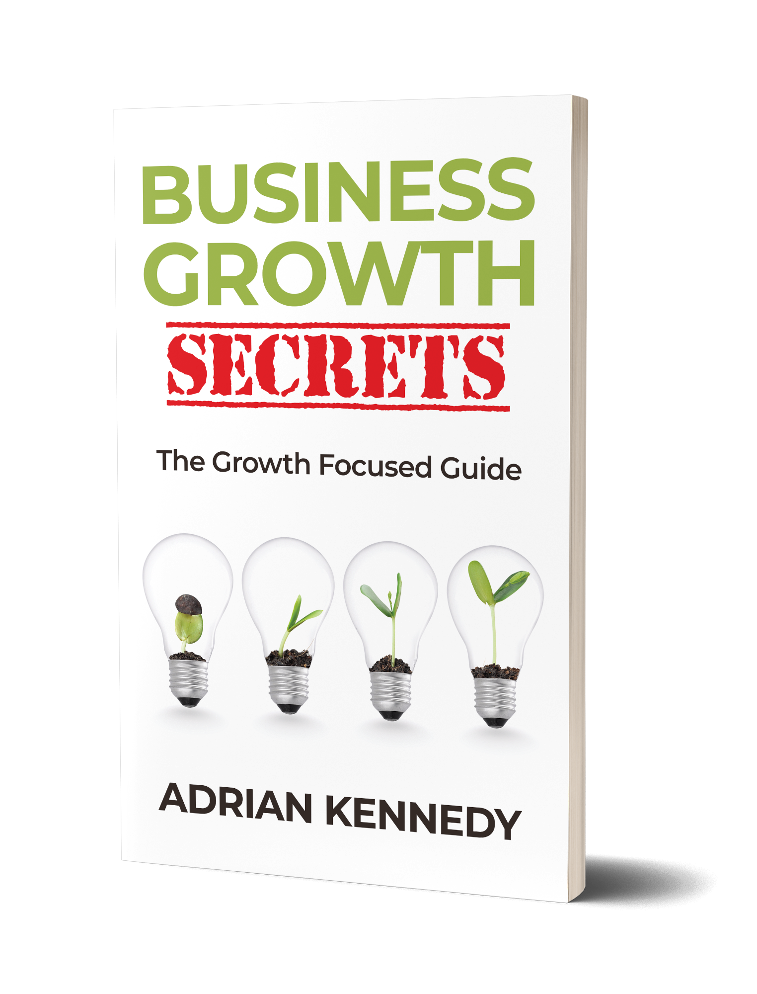 Business Growth Secrets The Growth Focused GuideAoverK Adrian Kennedy