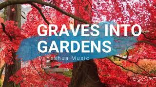 Graves Into Gardens with lyrics