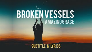Broken vessels - Amazing Grace with lyrics