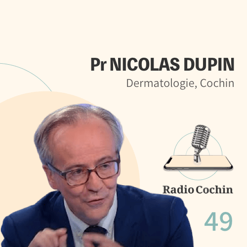 Pr Nicolas Dupin - Radio Cochin - Épisode 49