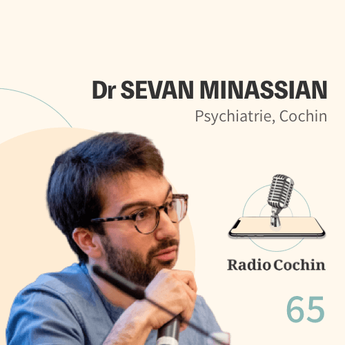 Dr Sévan Minassian - Radio Cochin - Épisode 65