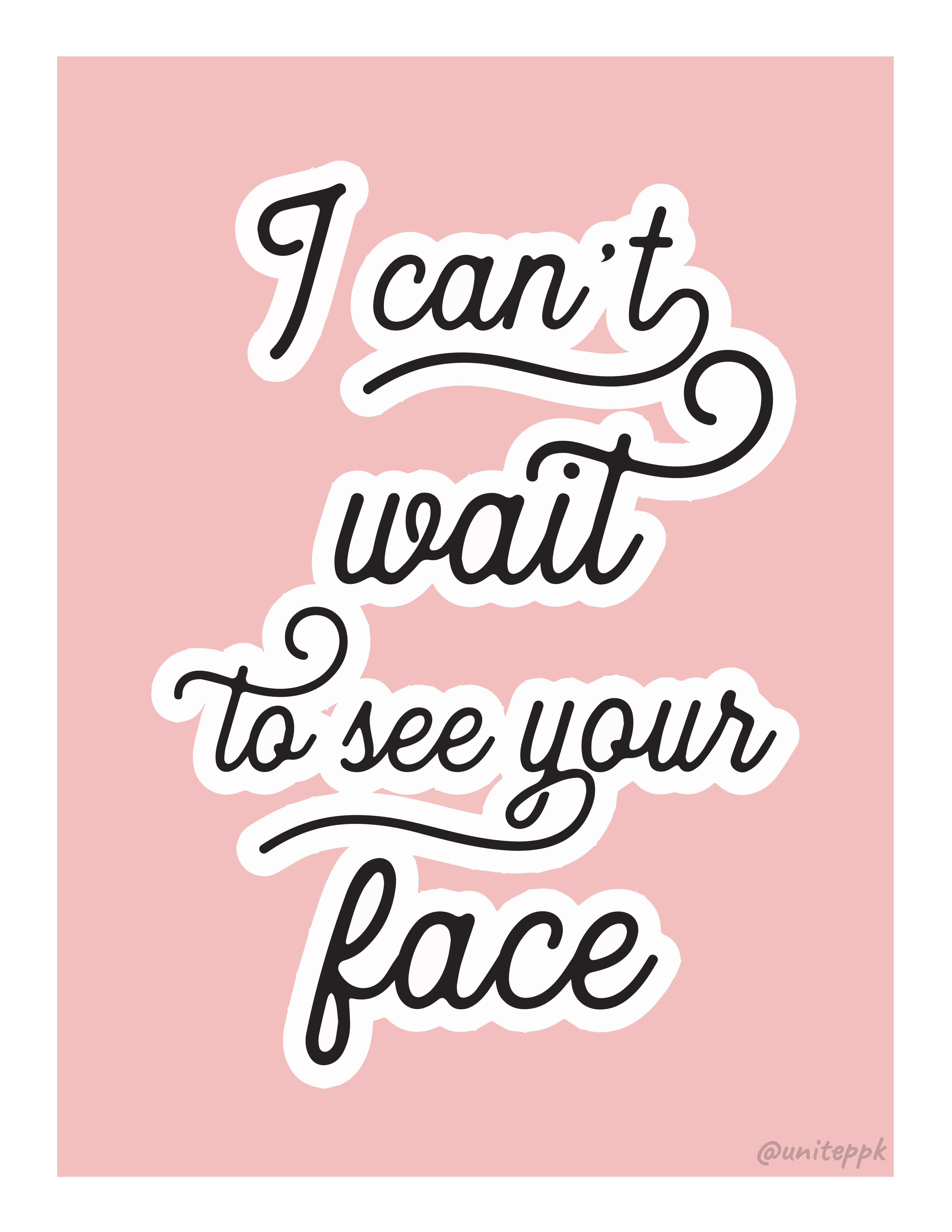 cant wait to see your face