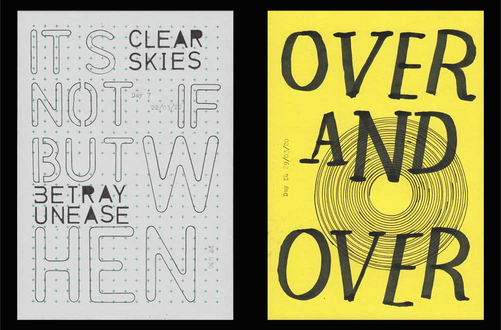 Sketchbox Covid 19. Two of the daily artworks. Left: 'Clear skies betray unease' and 'it's not if but when' in black stencil lettering on a sheet of off-white paper with green crosses. Right: 'Over and Over' written in black on yellow paper, wobbly concentric circles drawn over the top.