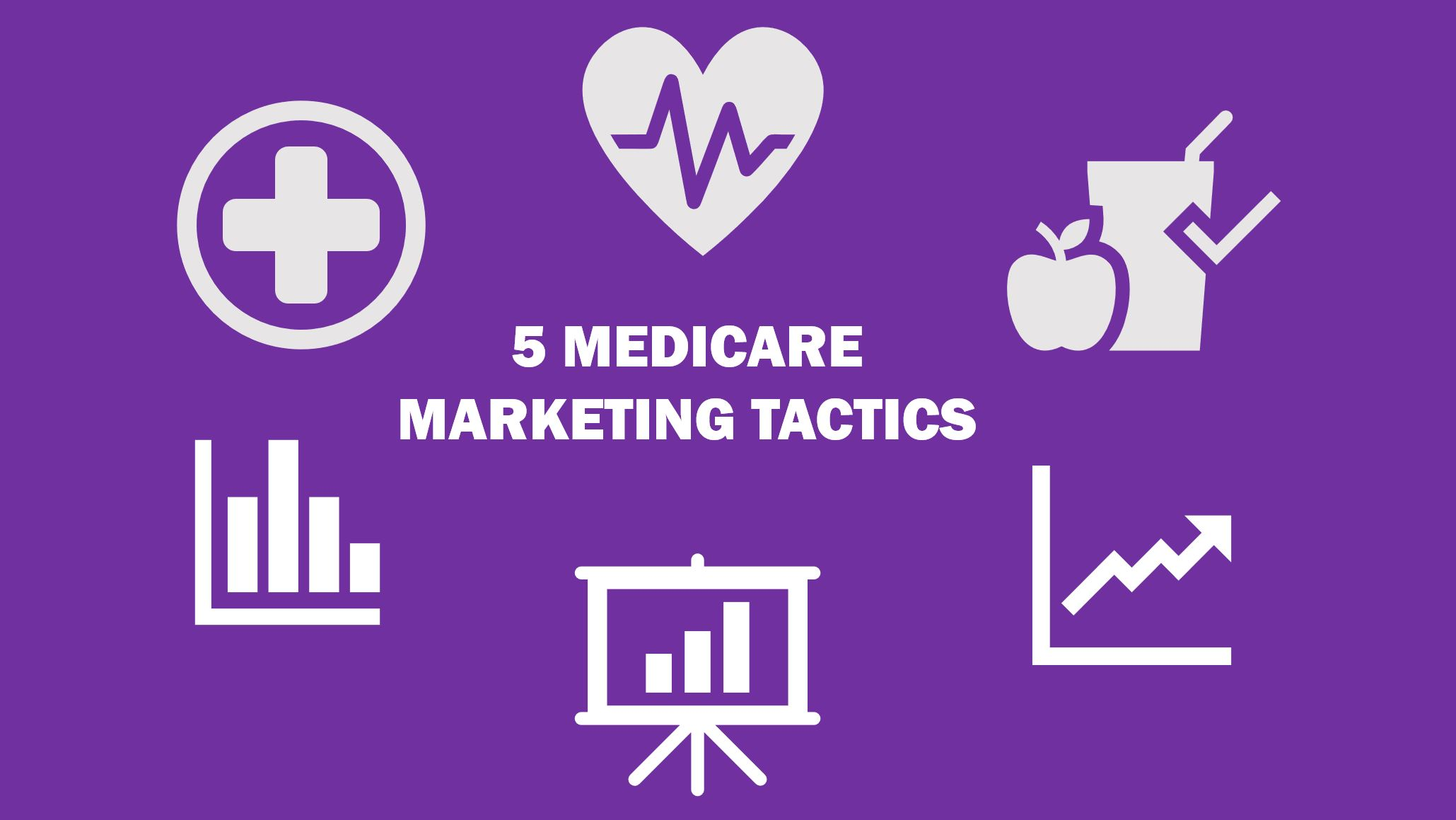 5 Medicare Marketing Tactics You Have to Use to Generate More Leads