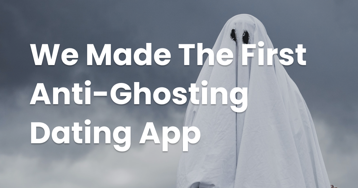 How We Made The Anti-Ghosting Dating App