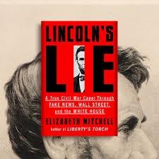 Lincoln's Lie: A True Civil War Caper Through Fake News. Wall Street, and the White House