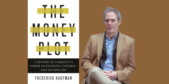 Book Talk: The Money Plot: A History of Currency's Power to Enchant, Control, and Manipulate