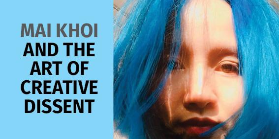Mai Khoi and the Art of Creative Dissent