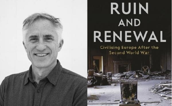 Ruin and Renewal: Civilizing Europe after the Second World War