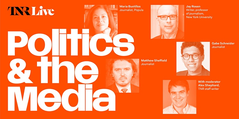 TNR Live: Politics and the Media