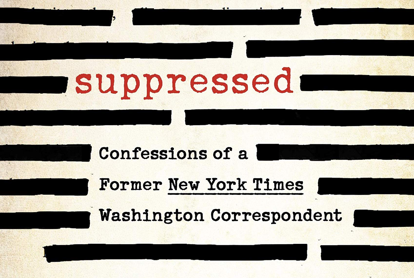 Suppressed: Confessions of a Former New York Times Washington Correspondent