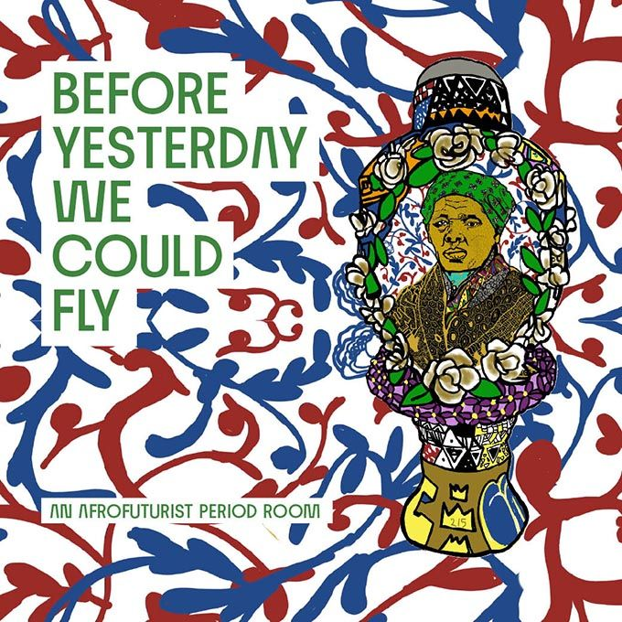 Before Yesterday We Could Fly: An Afrofuturist Period Room Virtual Opening