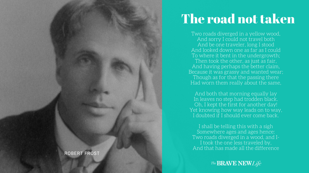 The Road not taken, Robert Frost, The Brave New Life
