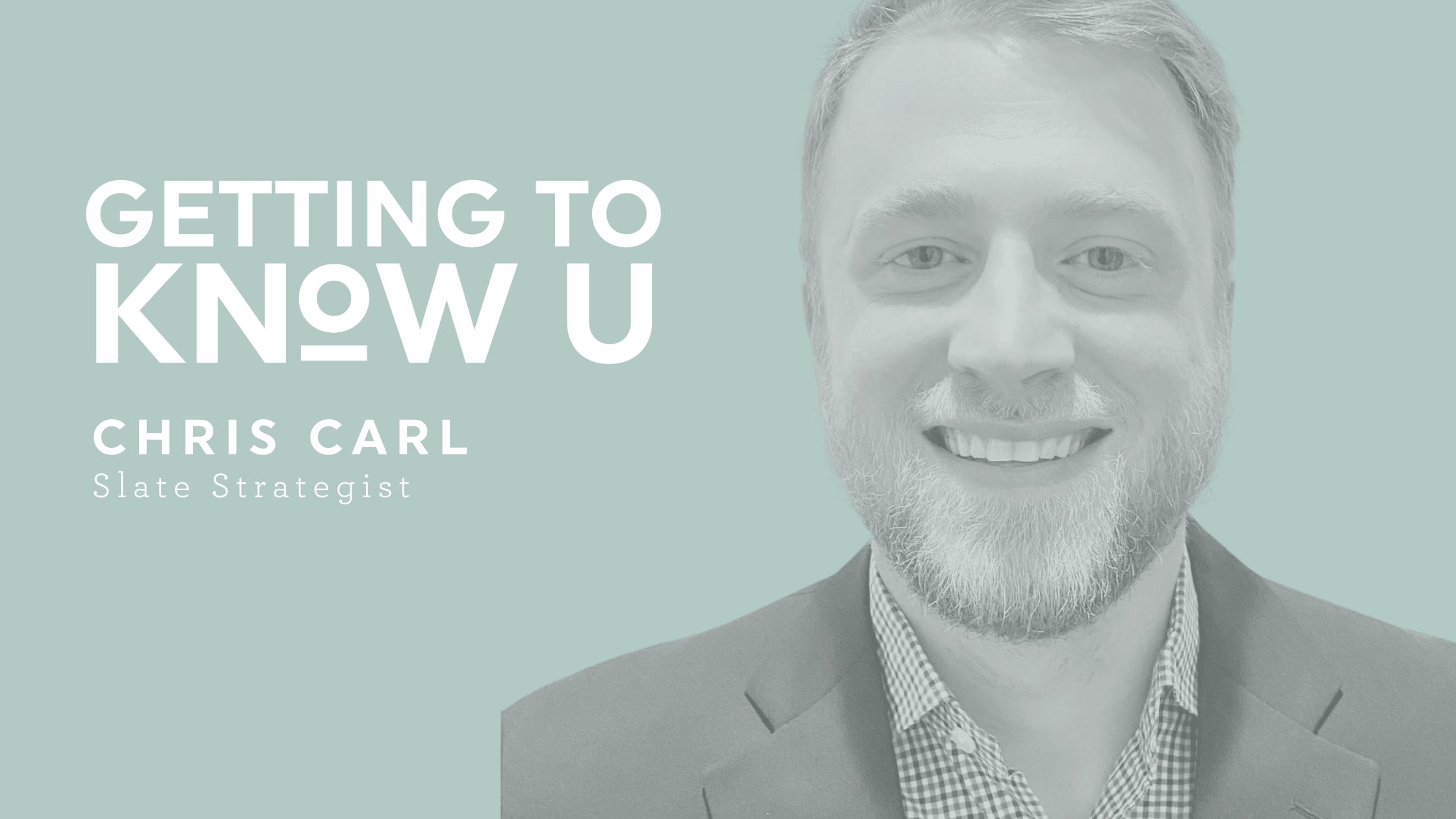 Getting to Know U: Chris Carl