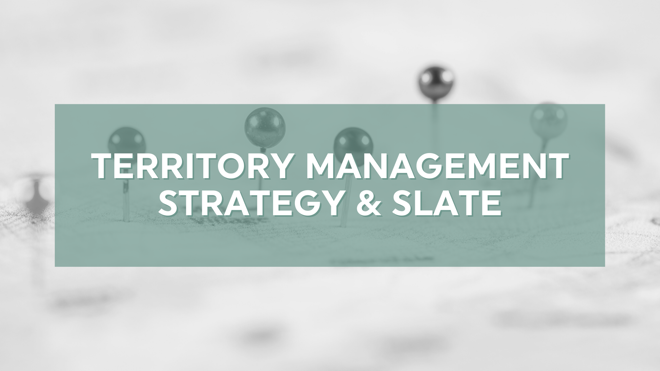 Creating a comprehensive territory management strategy within Slate